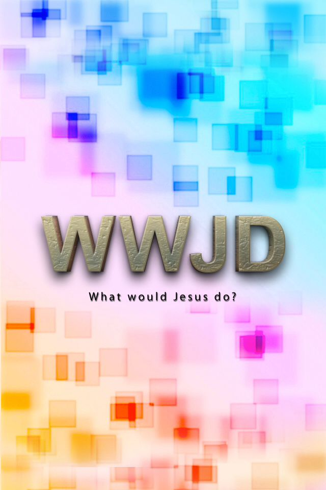 What Would Jesus Do Christian Backgrounds Iphone What Would
