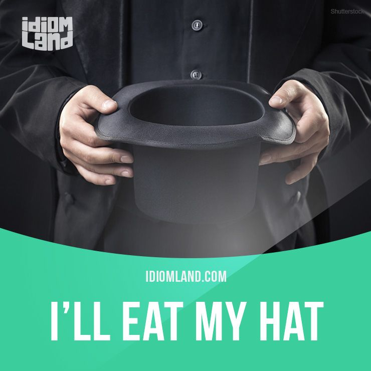 I Ll Eat My Hat Means I Will Be Very Surprised Example I Ll Eat My Hat If You Can Eat 20 Burgers In One H Aprender Ingles Idioma Ingles Ingles Portugues