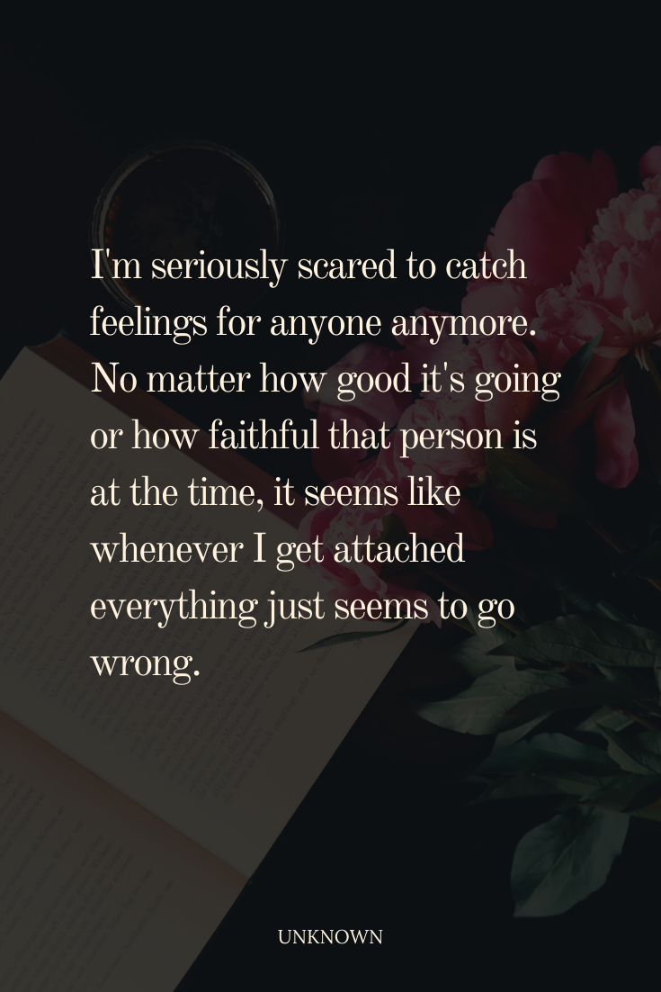 I M Seriously Scared To Catch Feelings For Anyone Anymore Catch Feelings Feelings Feelings Quotes