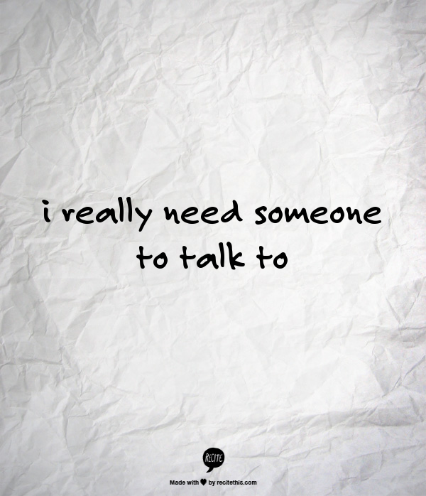 I Really Need Someone To Talk To Too Bad I Dont Trust Anyone