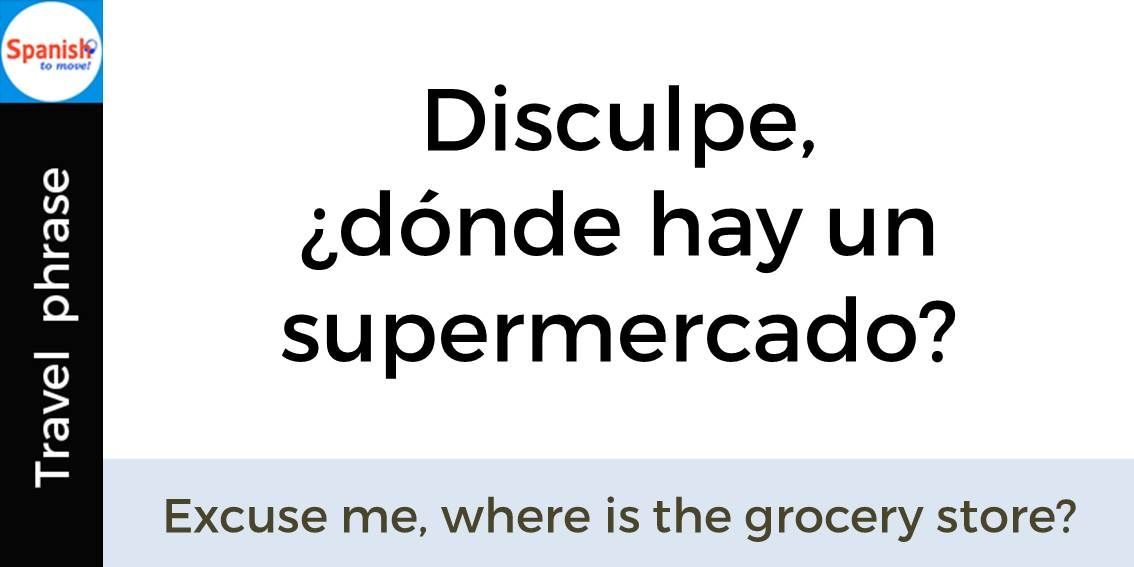 Travel Phrase Excuse Me Where Is The Grocery Store How To Speak Spanish Learning Spanish Travel Phrases Sustantivo de género exclusivamente masculino, que lleva los artículos el o excuse me, which bus do i get to the park? pinterest