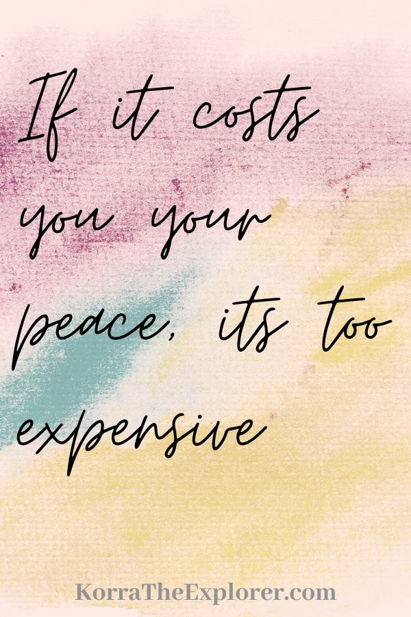 Quote on life if it costs your piece it's too expensive