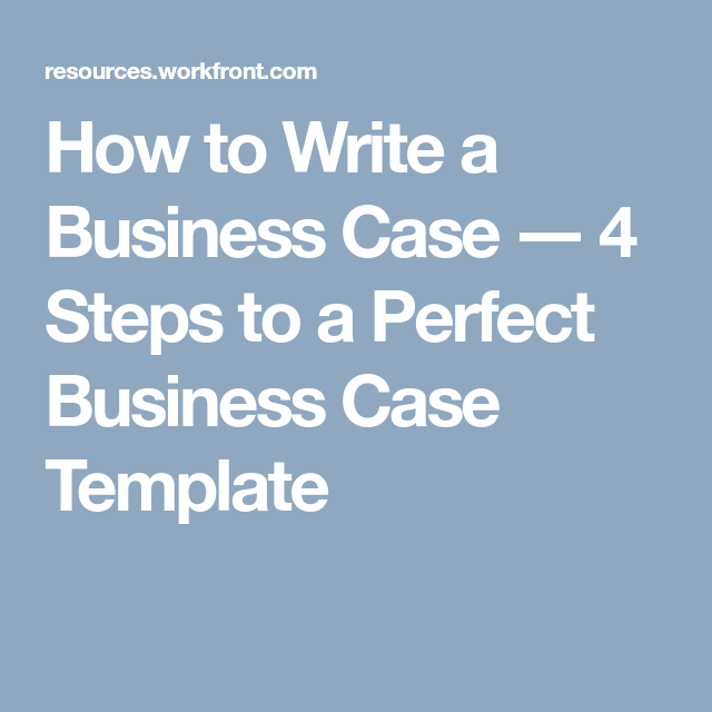 How to write a business case 4 steps to a perfect business case how to write a business case 4 steps to a perfect business case template accmission Image collections