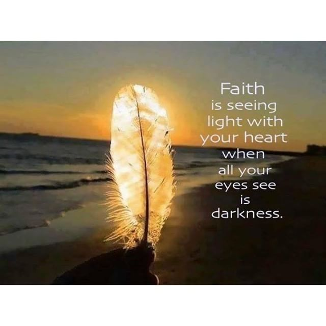 Faith is seeing light with your heart when all your eyes see is darkness.  #Faith #light #darkness