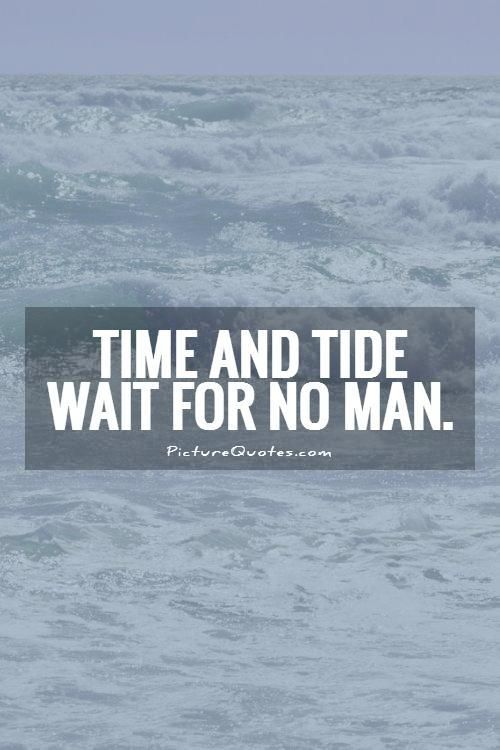 Time And Tide Wait For No Man Picture Quotes Quotes We Love