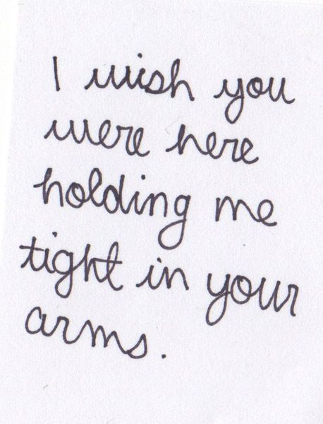 I Wish You Were Here Holding Me Tight In Your Arms Love Quotes Img
