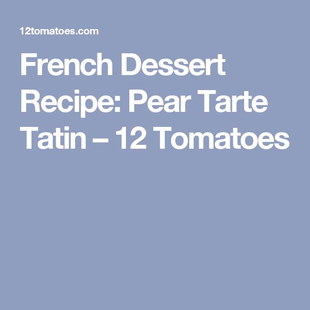 French Dessert Recipe: Pear Tarte Tatin – 12 Tomatoes