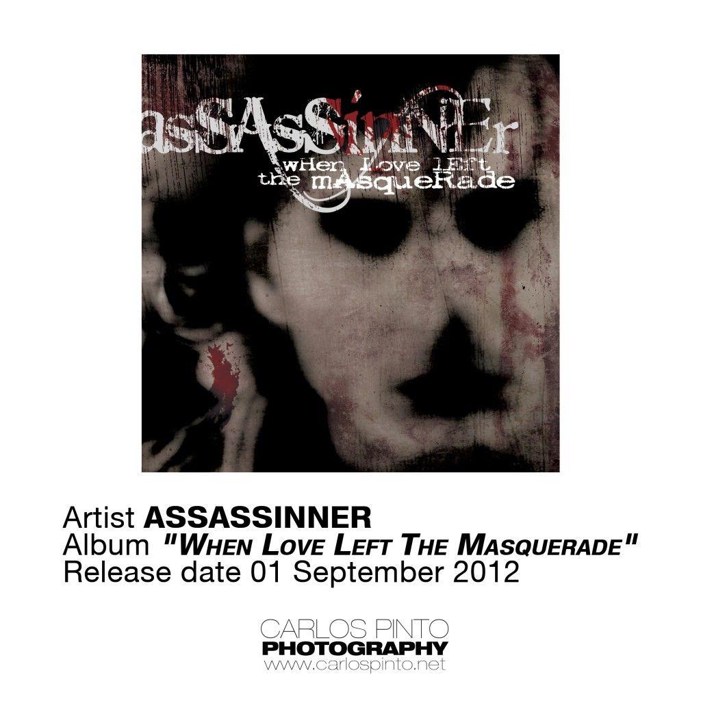 """O álbum de estreia dos Assassiner, """"When Love Left The Masquerade"""", vai ser editado via Gluetone (conhecida pelo lançamento do último registo dos veteranos Tarantula, """"Spiral of Fear"""")."""