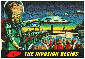 Mars Attacks!  I wish I had these awesome trading cards by TOPPS.  THE INVASION BEGINS!