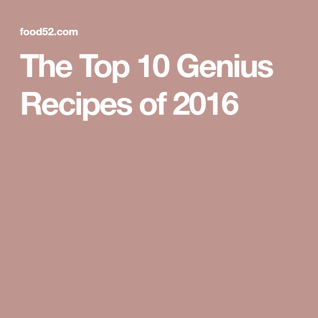 The Top 10 Genius Recipes of 2016 is part of Best recipes Top 10 - The best ovenfried chicken, frozen yogurt, hummus, skillet lasagna, vodka pasta, and more favorites from Food52's Genius Recipes column this year