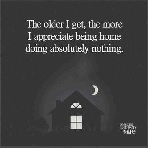 The Wiser I Get The More I Appreciate Being Home And Doing Absolutely Nothing Www Schoolofawakening Net Life Quotes Inspirational Words Inspirational Quotes