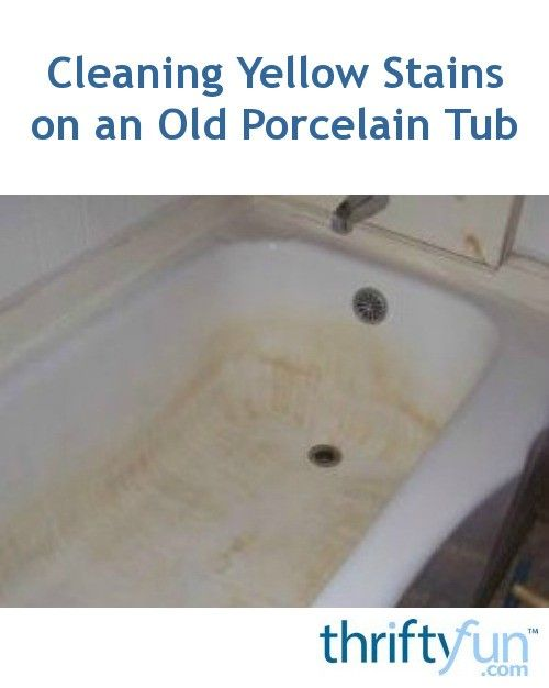 Cleaning Yellow Stains On An Old Porcelain Tub Porcelain Tub