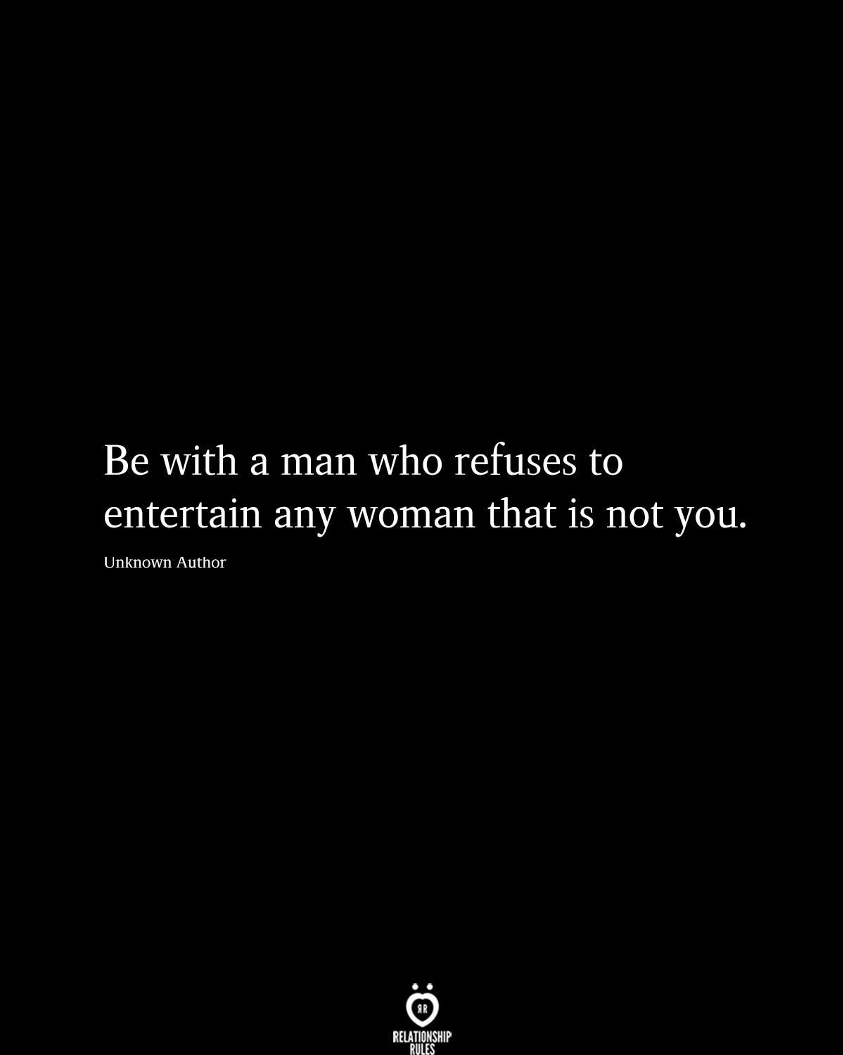 Be with a man who refuses to entertain...   Good man quotes, Real ...