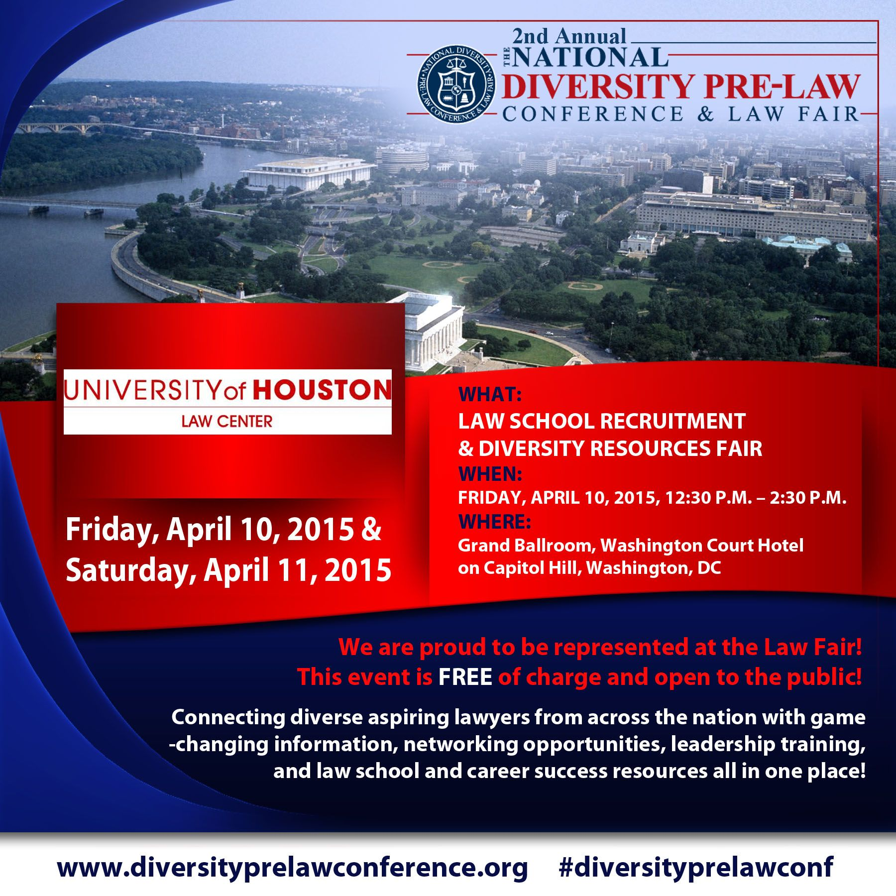 University of Houston Law Center, will be represented at this year's Law School Recruitment Fair at the 2nd Annual National Diversity Pre-Law Conference on Friday, April 10, 2015 from 12:30 p.m. until 2:30 p.m. at the Washington Court Hotel on Capitol Hill, Washington, DC.  Registration is FREE! We'd love to meet you there! www.diversityprelawconference.org | #DiversityPreLawConf