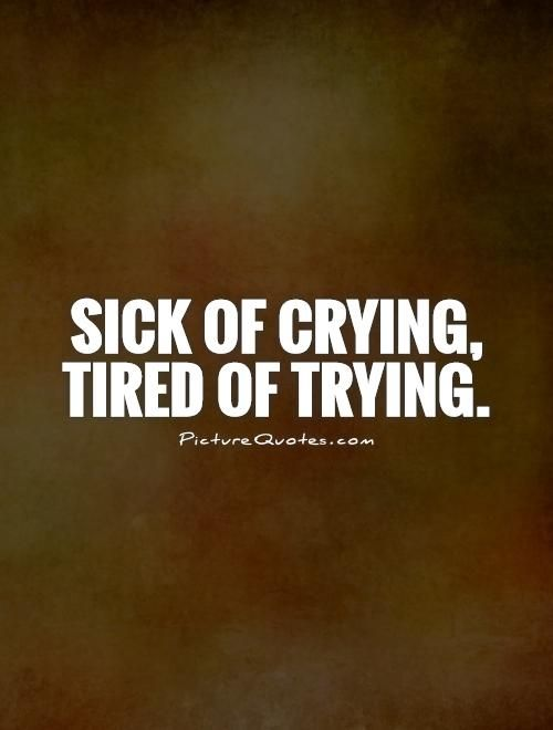 Tired Of Crying Quotes Quotesgram Crying Quotes Pinterest