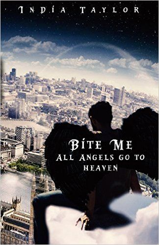 All angels go to heaven bite me series book 2 ebook india taylor all angels go to heaven bite me series book 2 ebook india taylor fandeluxe PDF