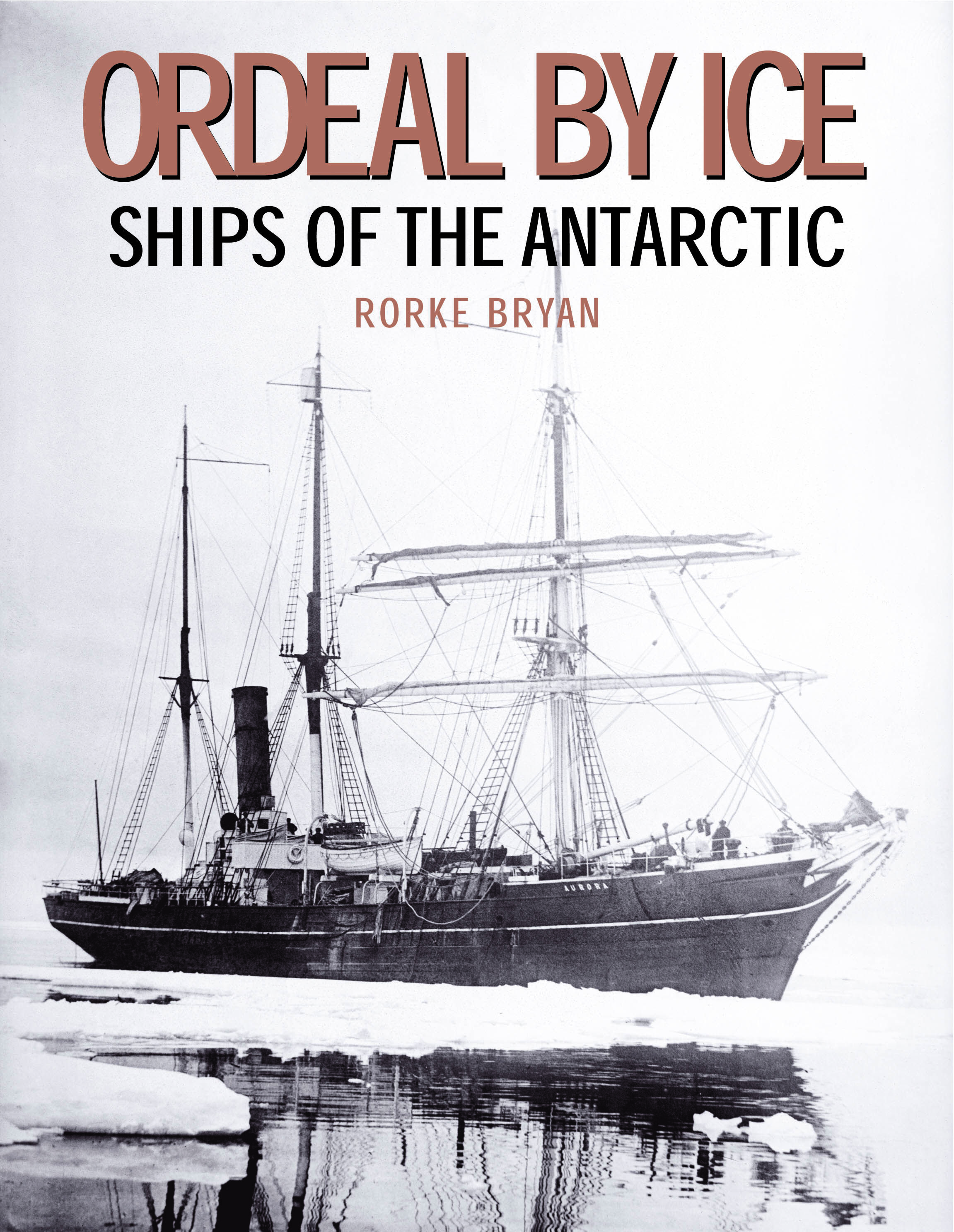 Ordeal by Ice - Ships of the Antarctic   by Rorke Bryan