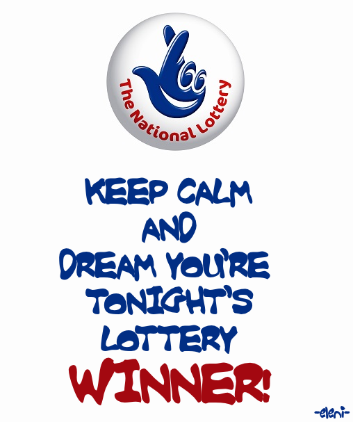 KEEP CALM AND DREAM YOU'RE TONIGHT'S LOTTERY WINNER! - created by eleni