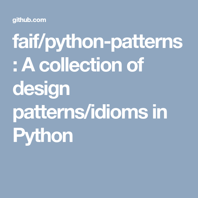 Faif Python Patterns A Collection Of Design Patterns Idioms In Python Python Business Logic Business Rules