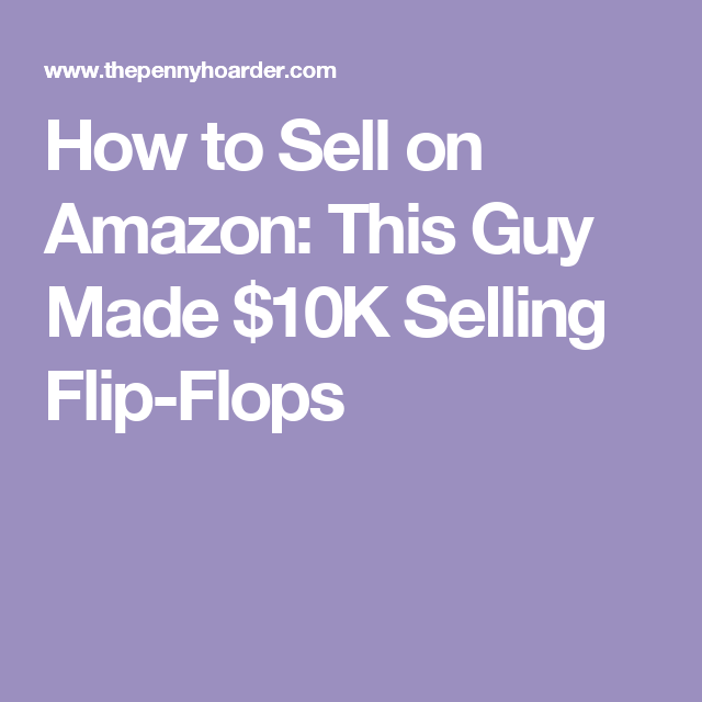 7102b222f216 How to Sell on Amazon  This Guy Made  10K Selling Flip-Flops