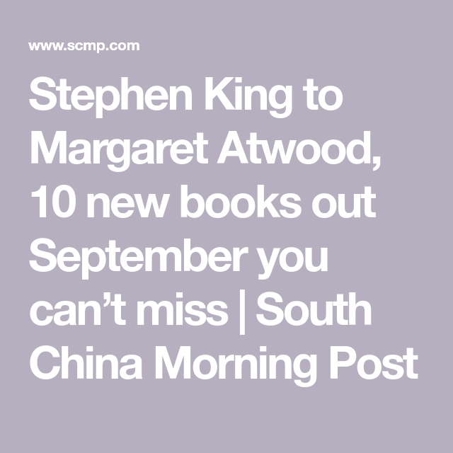 Stephen King to Margaret Atwood, 10 new books out September you can't miss | South China Morning Post #margaretatwood