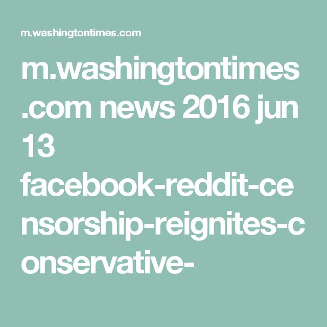 m.washingtontimes.com news 2016 jun 13 facebook-reddit-censorship-reignites-conservative-