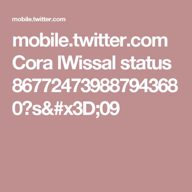 mobile.twitter.com Cora lWissal status 867724739887943680?s=09