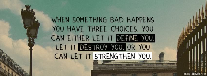 when something bad happends you have three choices