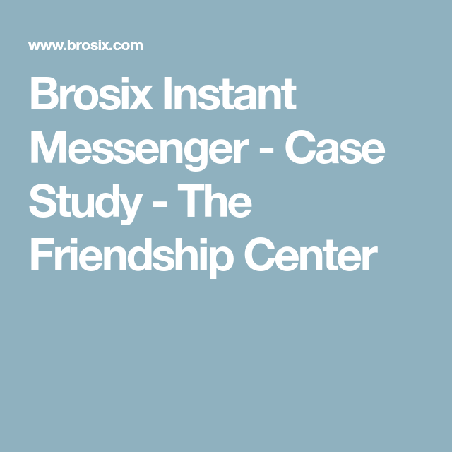 Brosix Instant Messenger - Case Study - The Friendship Center | Case