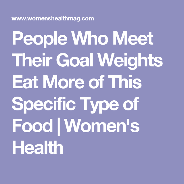 People Who Meet Their Goal Weights Eat More of This Specific Type of Food | Women's Health