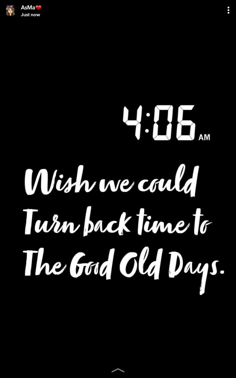 Wish We Could Turn Back Time To The Good Old Days Quotes Snapchat Asma Mujeer Pinterest Asmamujeerr Caption Quotes Quote Of The Day Quotes