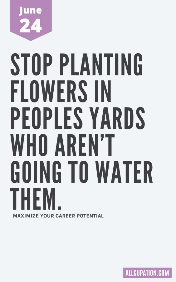 Daily Inspiration June 24 Stop Planting Flowers In Peoples Yards