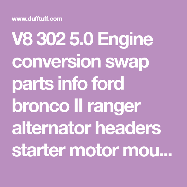 V8 302 5 0 Engine Conversion Swap Parts Info Ford Bronco Ii Ranger Alternator Headers Starter Motor Mounts Oil Filter Adapters D Bronco Bronco Ii Starter Motor