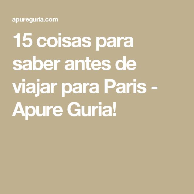 15 coisas para saber antes de viajar para Paris - Apure Guria!