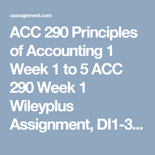 acc 290 principles of accounting 1 week to 5 oassignment critical thinking questions final exams financial information analysis