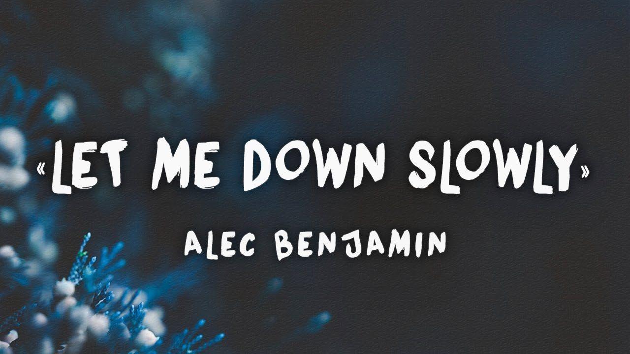 Alec benjamin let me down slowly