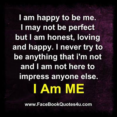 I May Not Be Perfect Quotes Am Happy To Be Me I May Not Be Perfect