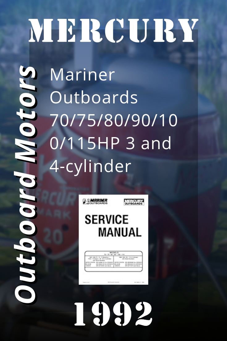 1992 Mercury Mariner Outboards 70 75 80 90 100 115hp 3 And 4 Cylinder Factory Service Manual Marines Mercury Outboard Mercury