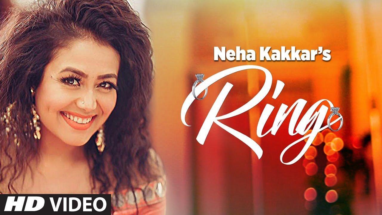 Neha Kakkar Ring Video Song Latest Punjabi Song 2017 Presenting Neha Kakkar S Brand New Song Ring Composed By New Song Download Songs 2017 Music Video Song