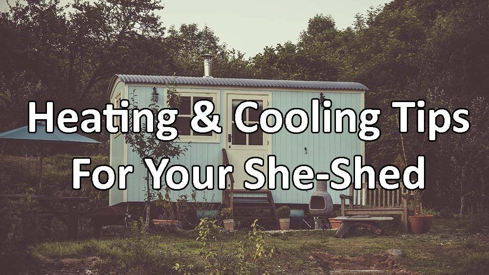 Heating and Cooling Tips for your SheShed She shed