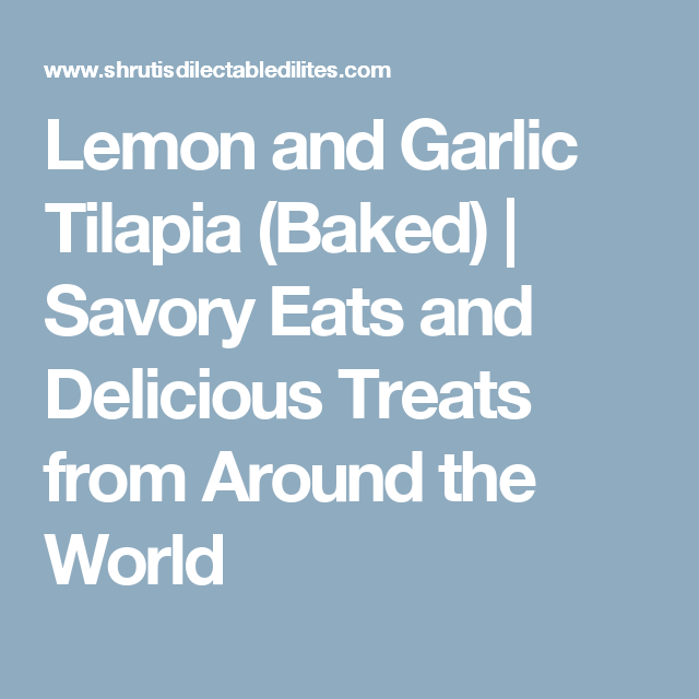 Lemon and Garlic Tilapia (Baked) | Savory Eats and Delicious Treats from Around the World
