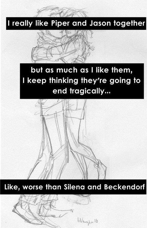 And what happened to Silena and Beckendorf was just so sad....Jason and piper are ok together, but I am forever PERCABETH