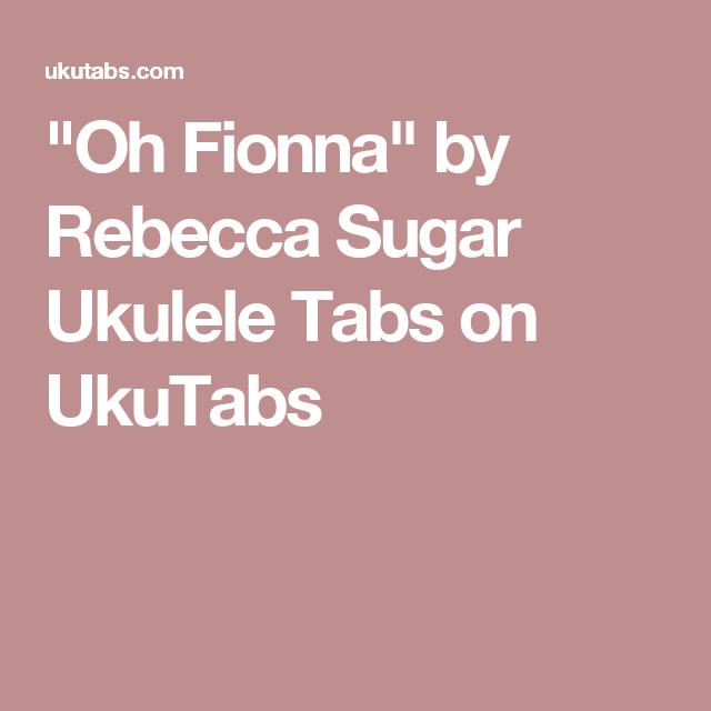 Oh Fionna By Rebecca Sugar Ukulele Tabs On Ukutabs Ukulele