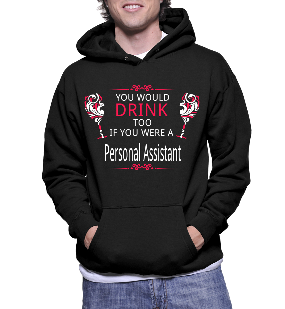 You Would Drink Too If You Were A Personal Assistant Hoodie