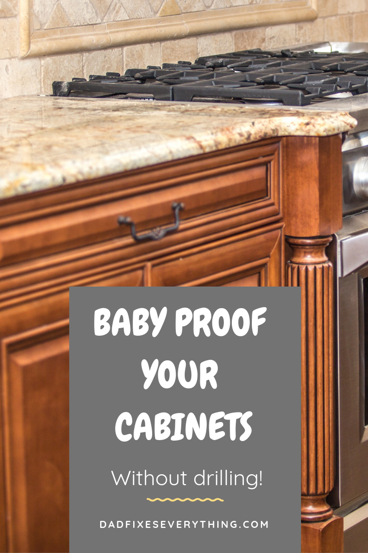 6 Super Easy Ways To Baby Proof Cabinets Without Drilling Dad Fixes Everything Babyproof Kitchen Child Proofing Cabinets Baby Proof Cabinets
