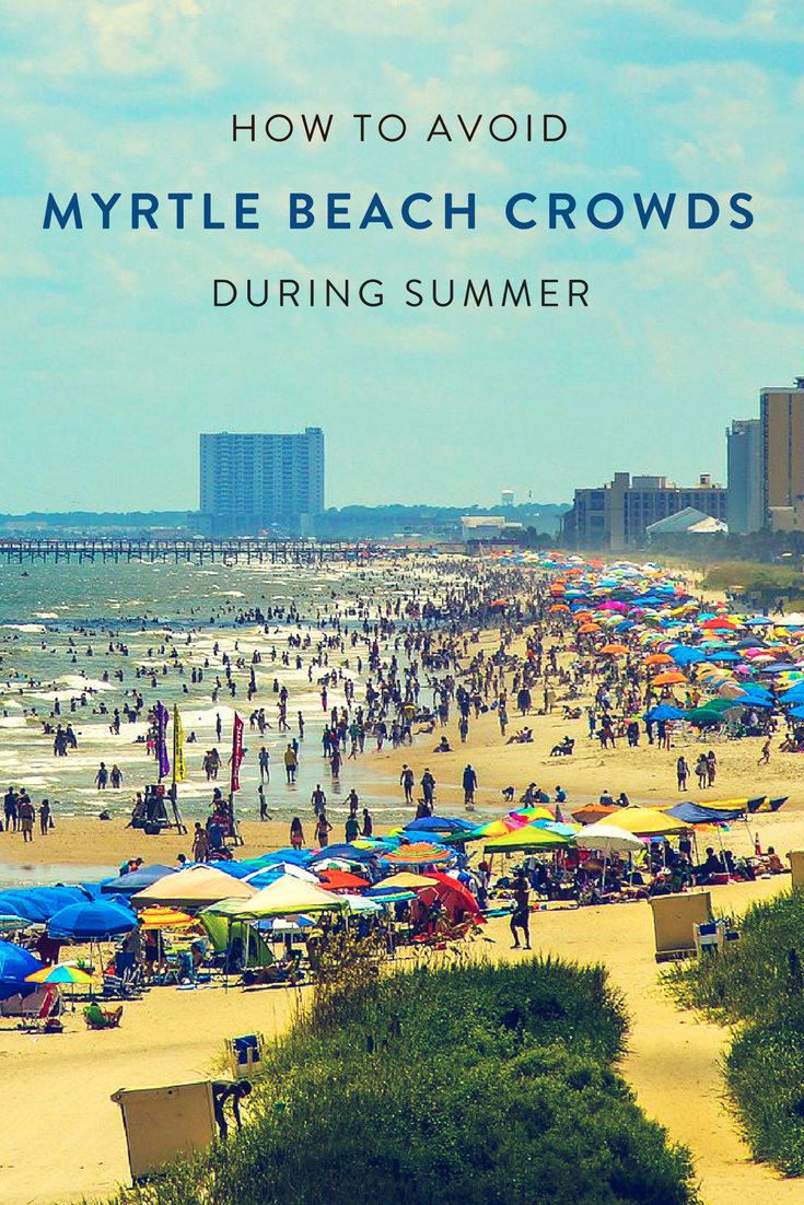 How To Avoid Myrtle Beach Crowds During Summer Myrtle Beach Trip Myrtle Beach Beach Trip