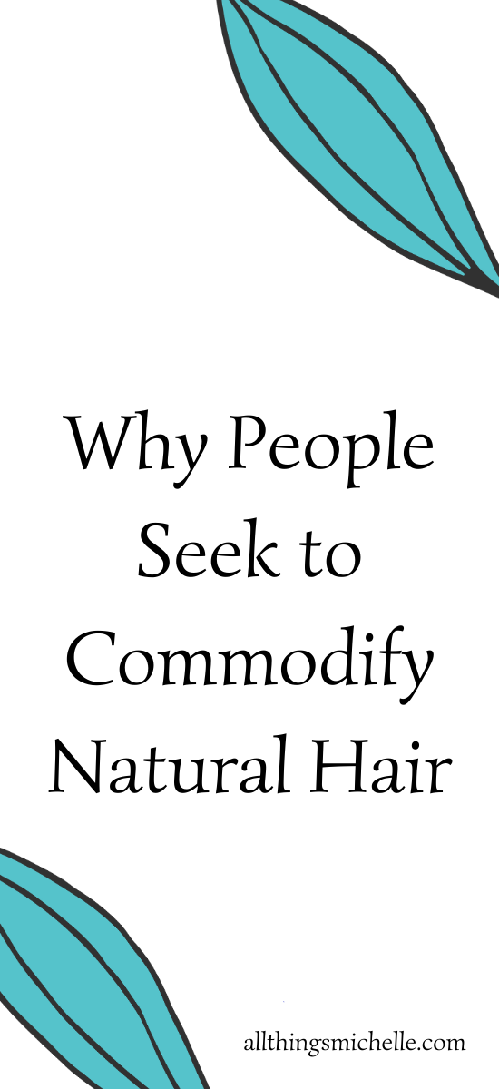 Why People Seek to Commodify Natural Hair