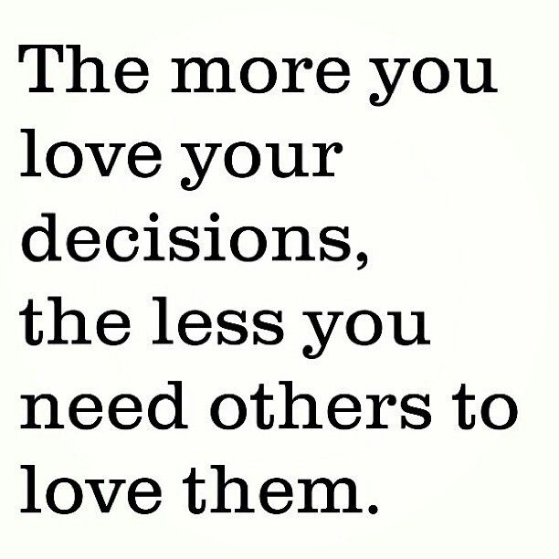 Make Your Own Decisions Quotes: Make Your Own Decisions :-)