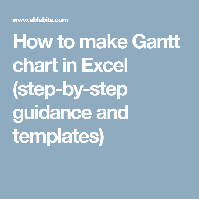How to make Gantt chart in Excel (step-by-step guidance and ...
