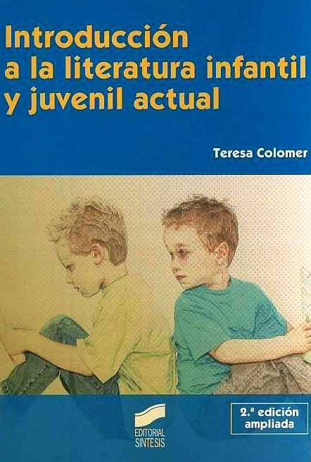 Teresa Colomer Introducción A La Literatura Infantil Y Juvenil Actual Editorial Síntesis La Literatura Infantil Literatura Literatura Juvenil